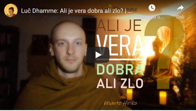 Luč Dhamme: Ali je vera dobra ali zlo? | bh. Hiriko 1